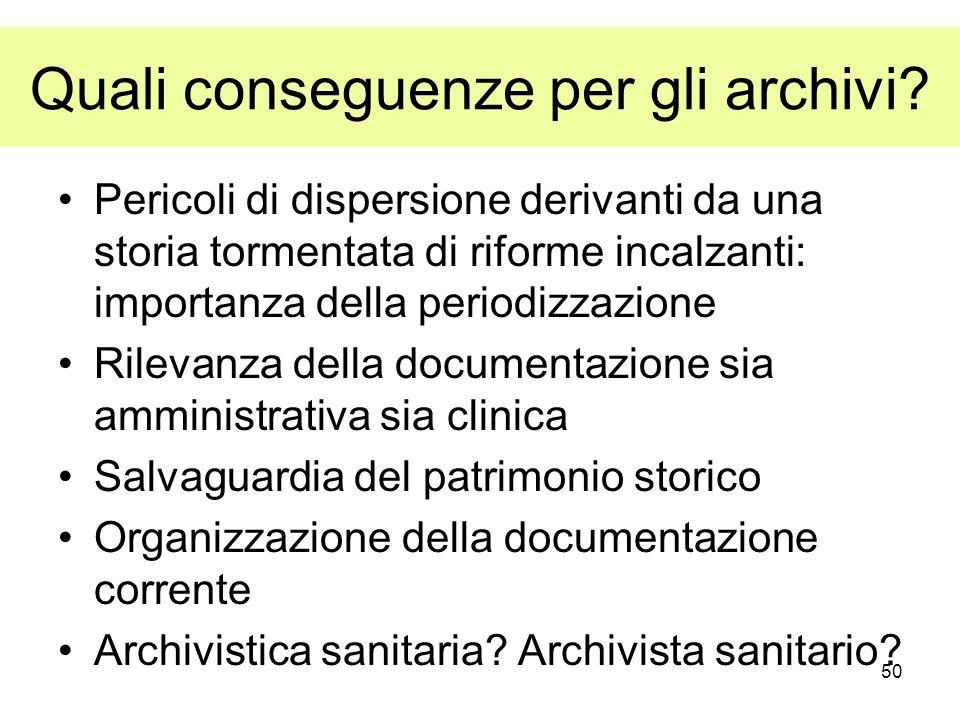 50 Quali conseguenze per gli archivi? Pericoli di dispersione derivanti da una storia tormentata di riforme incalzanti: importanza della periodizzazio