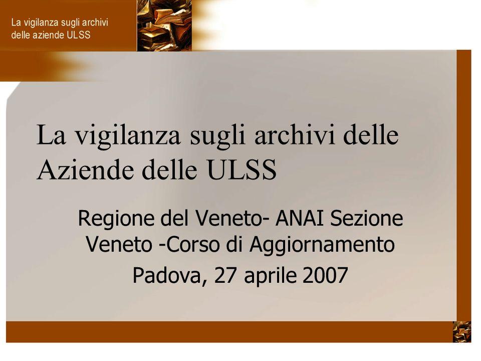 La vigilanza sugli archivi delle Aziende delle ULSS Regione del Veneto- ANAI Sezione Veneto -Corso di Aggiornamento Padova, 27 aprile 2007