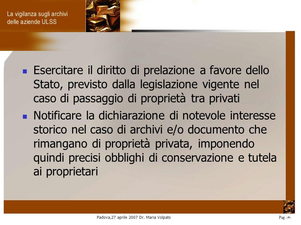 Padova,27 aprile 2007 Dr. Maria Volpato Pag. 10 Esercitare il diritto di prelazione a favore dello Stato, previsto dalla legislazione vigente nel caso