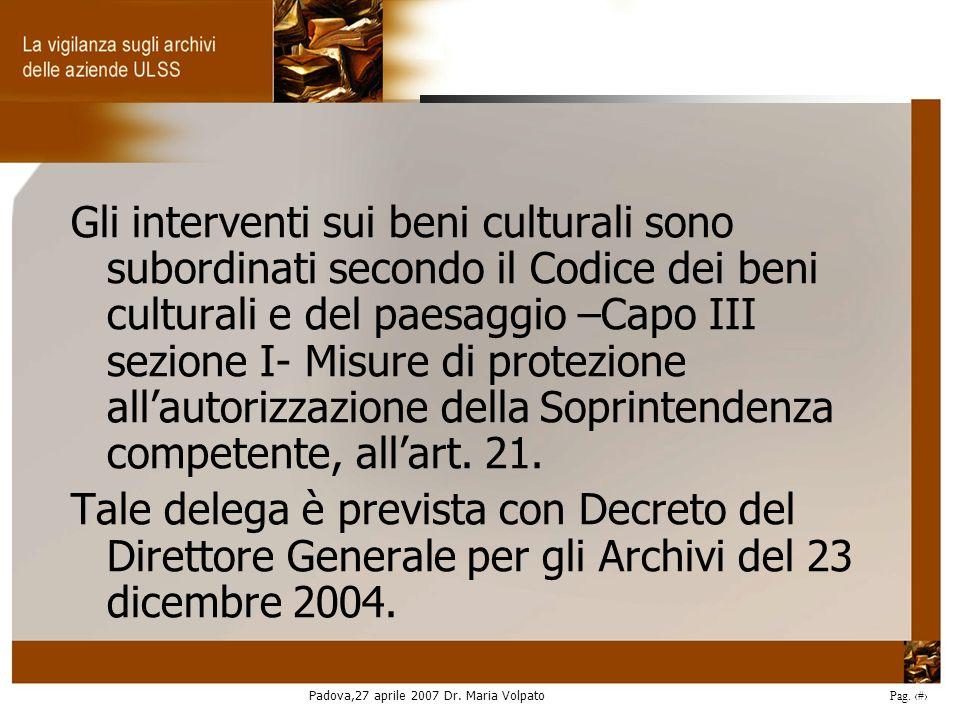 Padova,27 aprile 2007 Dr. Maria Volpato Pag. 12 Gli interventi sui beni culturali sono subordinati secondo il Codice dei beni culturali e del paesaggi