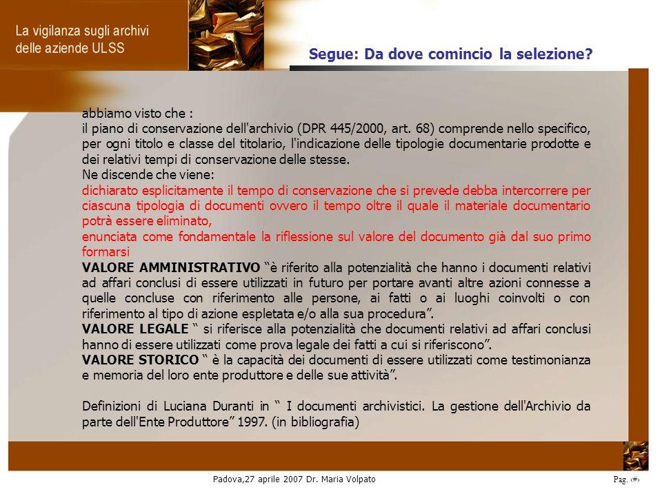 Padova,27 aprile 2007 Dr. Maria Volpato Pag. 13 Segue: Da dove comincio la selezione? abbiamo visto che : il piano di conservazione dell'archivio (DPR