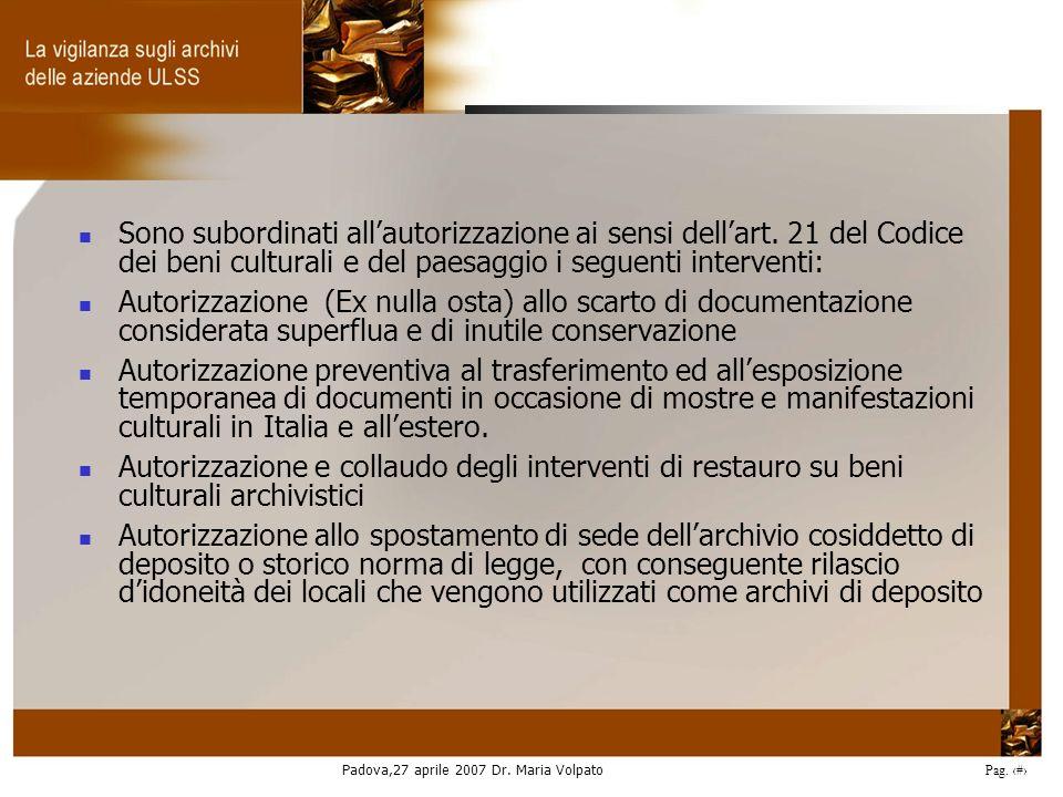 Padova,27 aprile 2007 Dr. Maria Volpato Pag. 14 Sono subordinati allautorizzazione ai sensi dellart. 21 del Codice dei beni culturali e del paesaggio