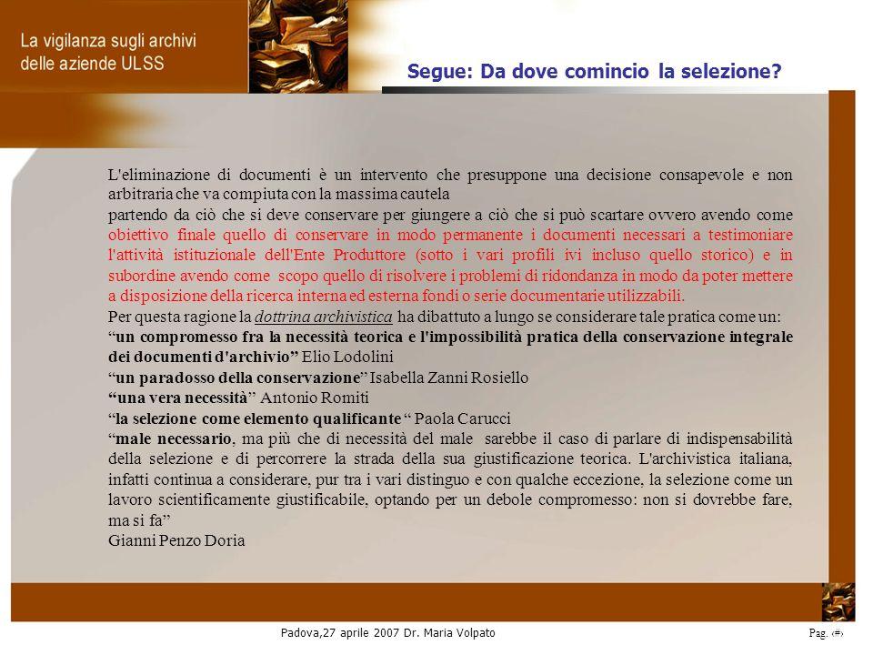 Padova,27 aprile 2007 Dr. Maria Volpato Pag. 17 L'eliminazione di documenti è un intervento che presuppone una decisione consapevole e non arbitraria