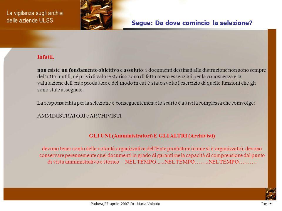 Padova,27 aprile 2007 Dr. Maria Volpato Pag. 18 Infatti, non esiste un fondamento obiettivo e assoluto: i documenti destinati alla distruzione non son