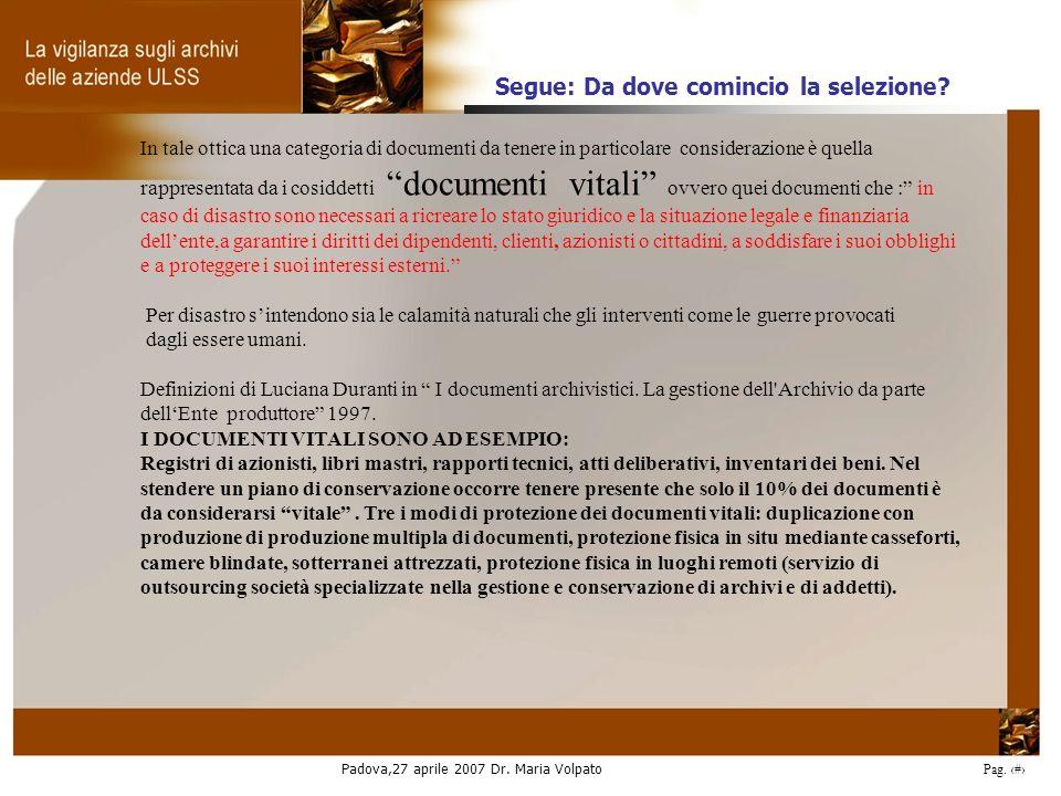 Padova,27 aprile 2007 Dr. Maria Volpato Pag. 19 In tale ottica una categoria di documenti da tenere in particolare considerazione è quella rappresenta