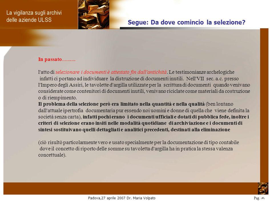 Padova,27 aprile 2007 Dr. Maria Volpato Pag. 20 In passato.......... l'atto di selezionare i documenti è attestato fin dall'antichità. Le testimonianz
