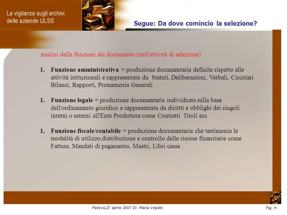 Padova,27 aprile 2007 Dr. Maria Volpato Pag. 23 Analisi delle funzioni del documento (nell'attività di selezione) 1.Funzione amministrativa = produzio