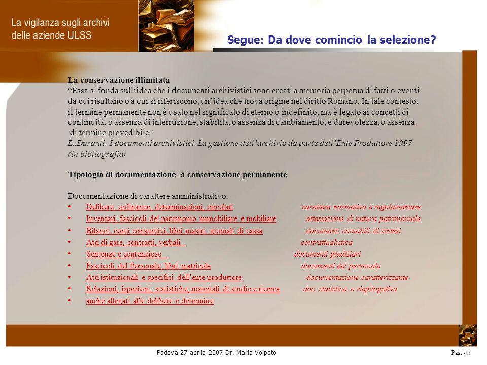 Padova,27 aprile 2007 Dr. Maria Volpato Pag. 25 La conservazione illimitata Essa si fonda sullidea che i documenti archivistici sono creati a memoria
