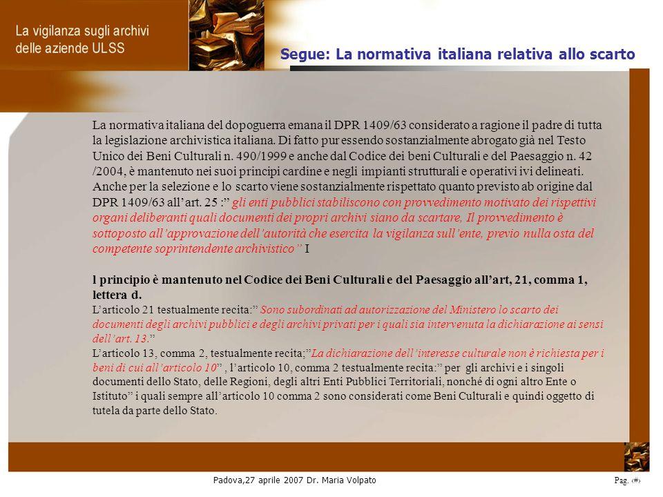 Padova,27 aprile 2007 Dr. Maria Volpato Pag. 31 La normativa italiana del dopoguerra emana il DPR 1409/63 considerato a ragione il padre di tutta la l
