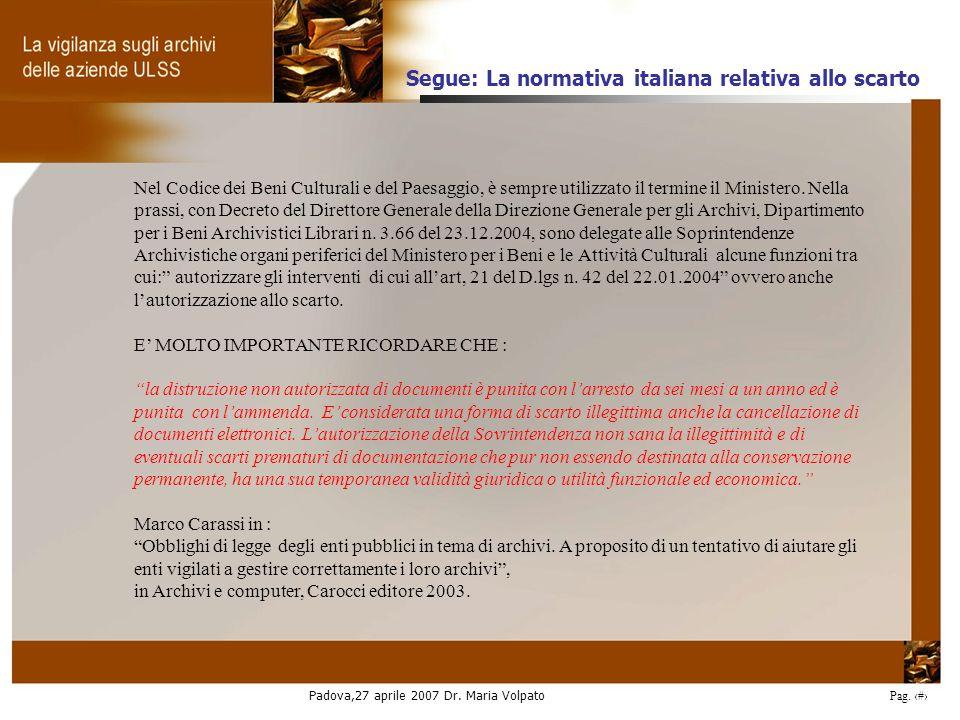 Padova,27 aprile 2007 Dr. Maria Volpato Pag. 32 Nel Codice dei Beni Culturali e del Paesaggio, è sempre utilizzato il termine il Ministero. Nella pras