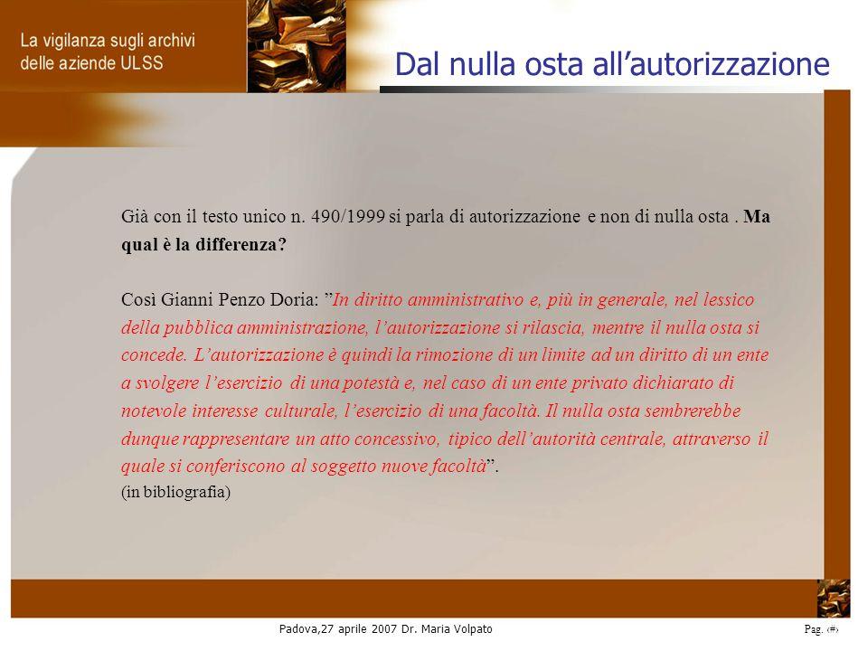 Padova,27 aprile 2007 Dr. Maria Volpato Pag. 33 Già con il testo unico n. 490/1999 si parla di autorizzazione e non di nulla osta. Ma qual è la differ