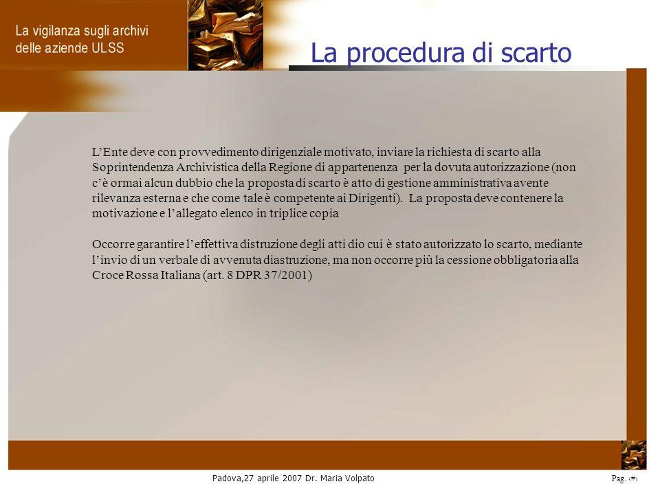 Padova,27 aprile 2007 Dr. Maria Volpato Pag. 34 LEnte deve con provvedimento dirigenziale motivato, inviare la richiesta di scarto alla Soprintendenza