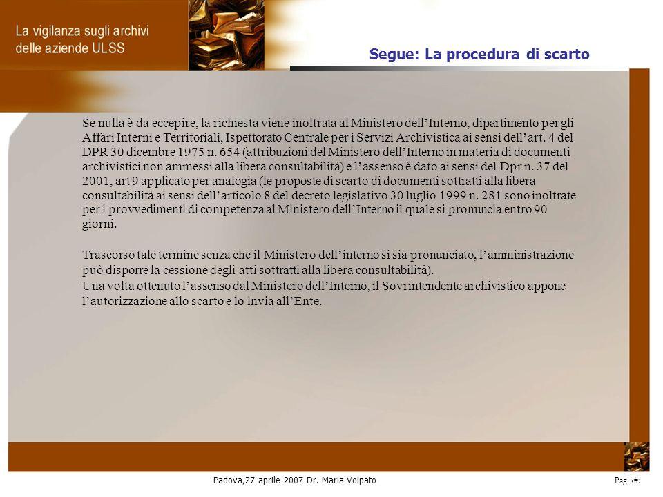 Padova,27 aprile 2007 Dr. Maria Volpato Pag. 35 Se nulla è da eccepire, la richiesta viene inoltrata al Ministero dellInterno, dipartimento per gli Af
