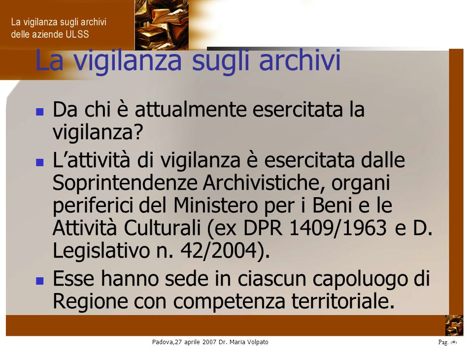 Padova,27 aprile 2007 Dr. Maria Volpato Pag. 4 La vigilanza sugli archivi Da chi è attualmente esercitata la vigilanza? Lattività di vigilanza è eserc
