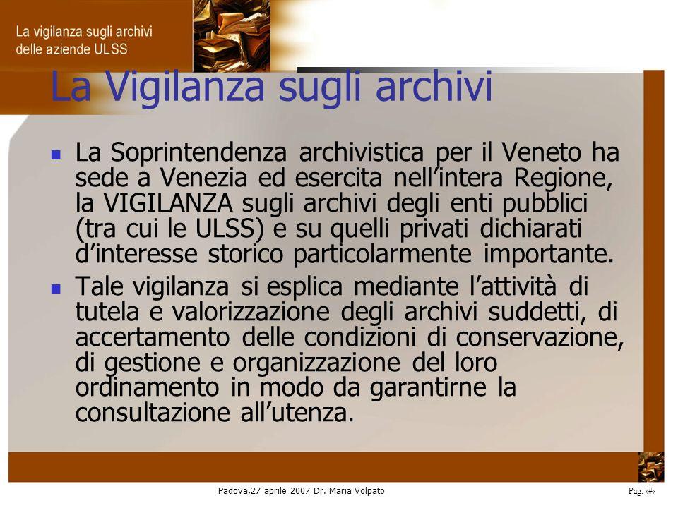 Padova,27 aprile 2007 Dr. Maria Volpato Pag. 5 La Vigilanza sugli archivi La Soprintendenza archivistica per il Veneto ha sede a Venezia ed esercita n