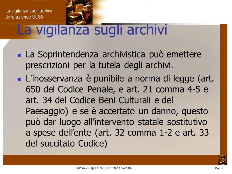 Padova,27 aprile 2007 Dr. Maria Volpato Pag. 7 La vigilanza sugli archivi La Soprintendenza archivistica può emettere prescrizioni per la tutela degli