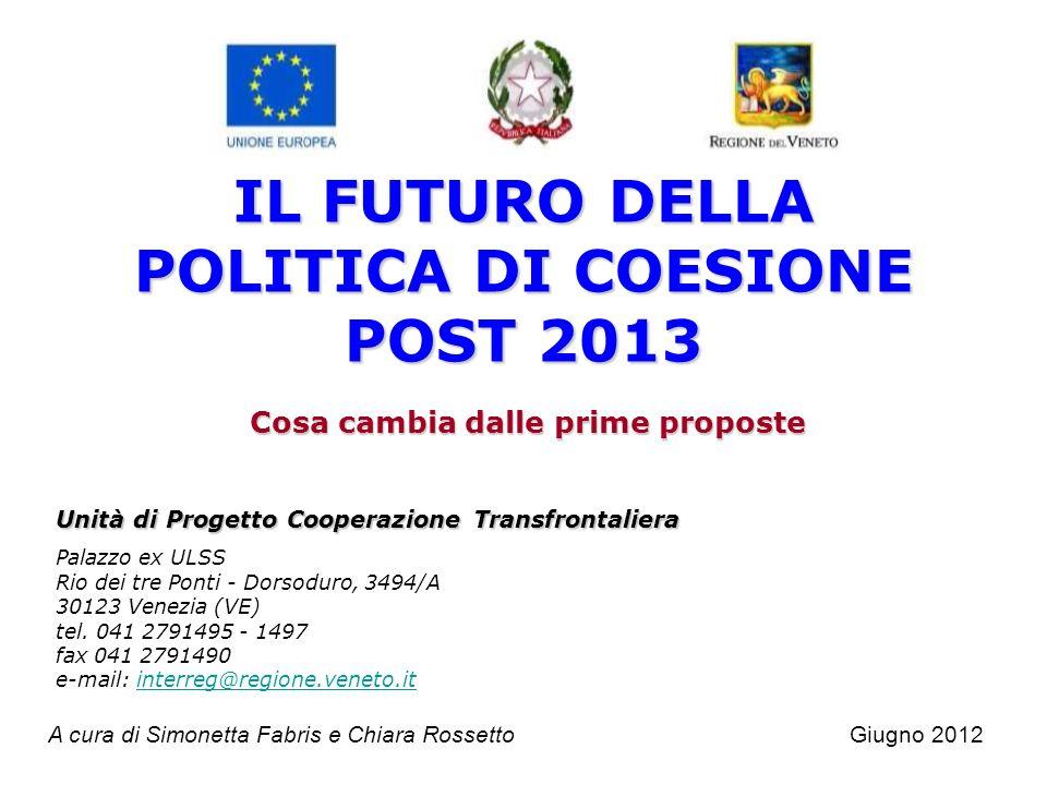 IL FUTURO DELLA POLITICA DI COESIONE POST 2013 Cosa cambia dalle prime proposte A cura di Simonetta Fabris e Chiara RossettoGiugno 2012 Unità di Proge