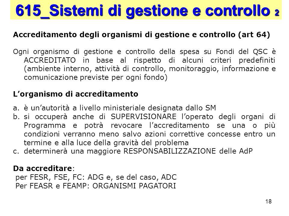 18 615_Sistemi di gestione e controllo 2 Accreditamento degli organismi di gestione e controllo (art 64) Ogni organismo di gestione e controllo della
