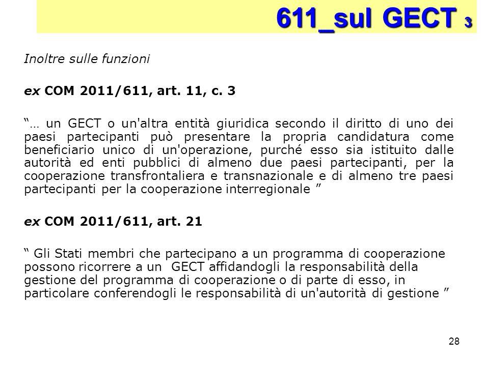 28 611_sul GECT 3 Inoltre sulle funzioni ex COM 2011/611, art. 11, c. 3 … un GECT o un'altra entità giuridica secondo il diritto di uno dei paesi part