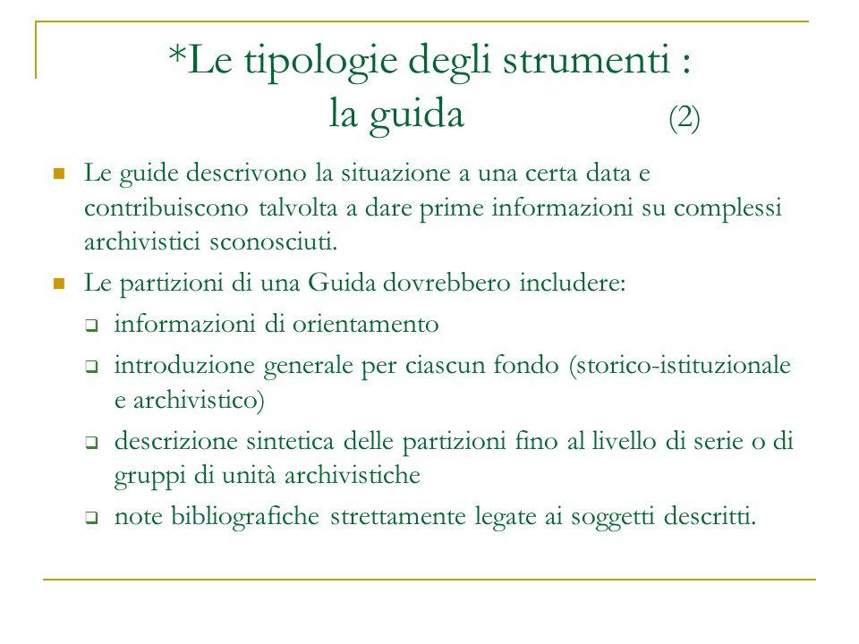 Le guide descrivono la situazione a una certa data e contribuiscono talvolta a dare prime informazioni su complessi archivistici sconosciuti. Le parti