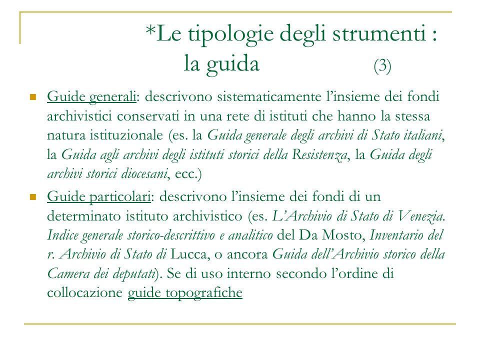 *Le tipologie degli strumenti : la guida (3) Guide generali: descrivono sistematicamente linsieme dei fondi archivistici conservati in una rete di ist