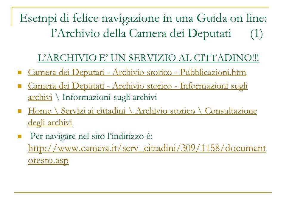 Esempi di felice navigazione in una Guida on line: lArchivio della Camera dei Deputati (1) LARCHIVIO E UN SERVIZIO AL CITTADINO!!! Camera dei Deputati