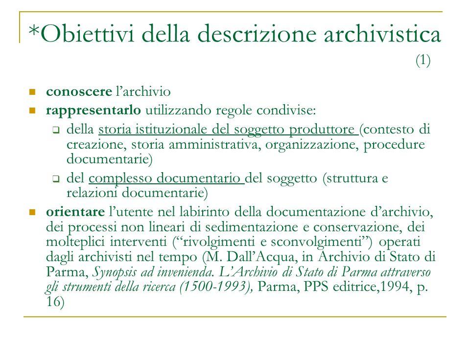 *Obiettivi della descrizione archivistica (1) conoscere larchivio rappresentarlo utilizzando regole condivise: della storia istituzionale del soggetto
