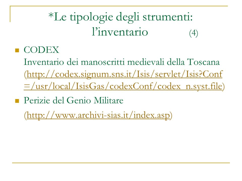 *Le tipologie degli strumenti: linventario (4) CODEX Inventario dei manoscritti medievali della Toscana (http://codex.signum.sns.it/Isis/servlet/Isis?