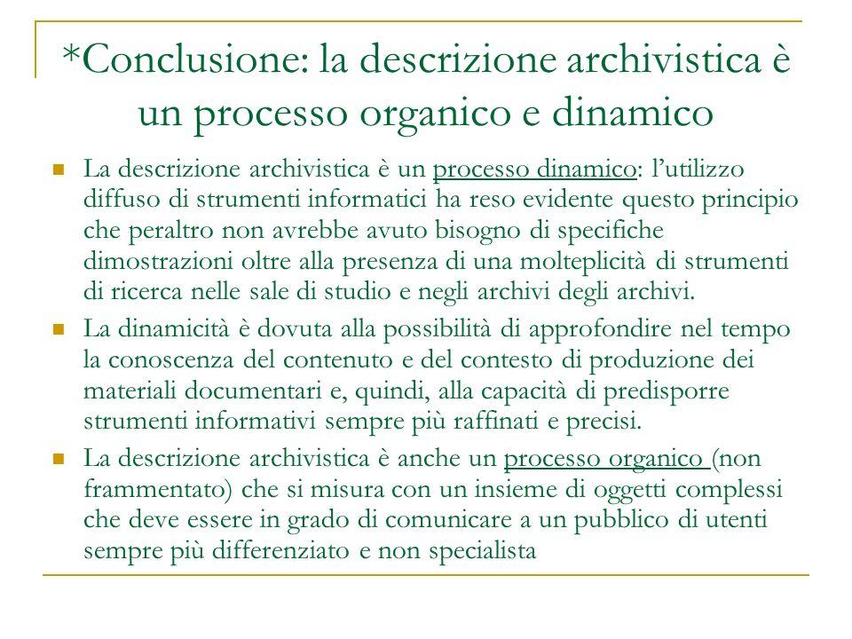 *Conclusione: la descrizione archivistica è un processo organico e dinamico La descrizione archivistica è un processo dinamico: lutilizzo diffuso di s