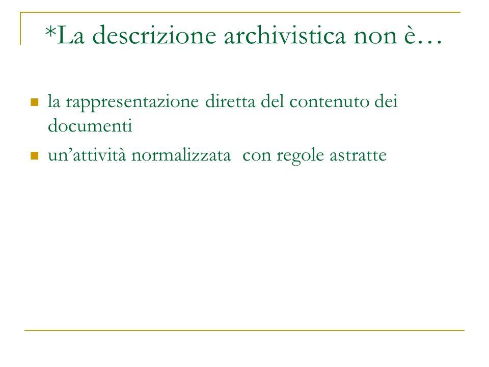 *La descrizione archivistica non è… la rappresentazione diretta del contenuto dei documenti unattività normalizzata con regole astratte