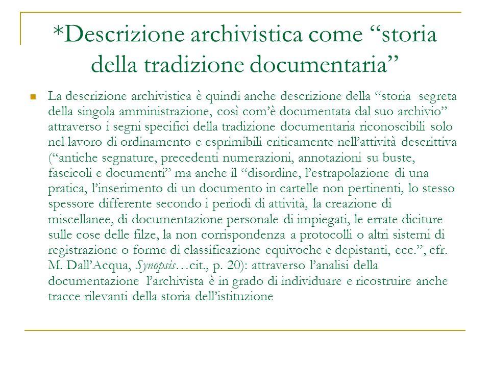 *Descrizione archivistica come storia della tradizione documentaria La descrizione archivistica è quindi anche descrizione della storia segreta della