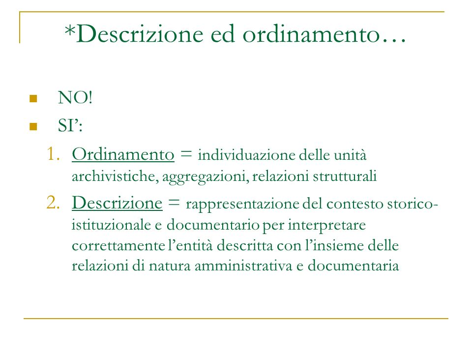 *Descrizione ed ordinamento… NO! SI: 1. Ordinamento = individuazione delle unità archivistiche, aggregazioni, relazioni strutturali 2. Descrizione = r