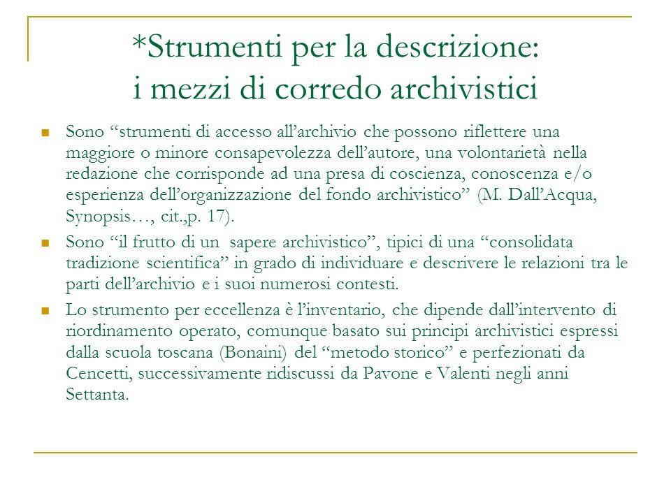 *Strumenti per la descrizione: i mezzi di corredo archivistici Sono strumenti di accesso allarchivio che possono riflettere una maggiore o minore cons