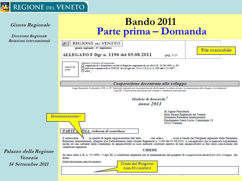 Giunta Regionale Direzione Regionale Relazioni internazionali Palazzo della Regione Venezia 14 Settembre 2011 21 Bando 2011 Parte prima – Domanda Denominazione .