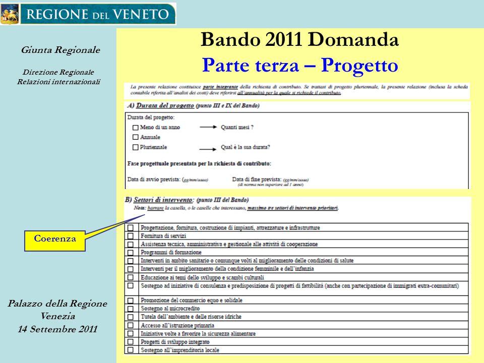 Giunta Regionale Direzione Regionale Relazioni internazionali Palazzo della Regione Venezia 14 Settembre 2011 25 Bando 2011 Domanda Parte terza – Progetto Coerenza