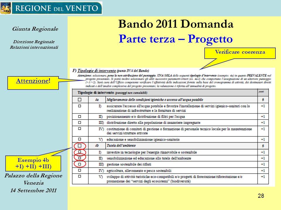 Giunta Regionale Direzione Regionale Relazioni internazionali Palazzo della Regione Venezia 14 Settembre 2011 28 Bando 2011 Domanda Parte terza – Progetto Verificare coerenza Attenzione.