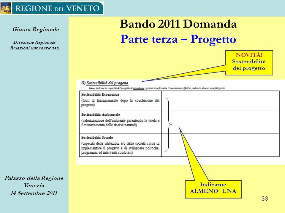 Giunta Regionale Direzione Regionale Relazioni internazionali Palazzo della Regione Venezia 14 Settembre 2011 33 Bando 2011 Domanda Parte terza – Progetto NOVITÁ.