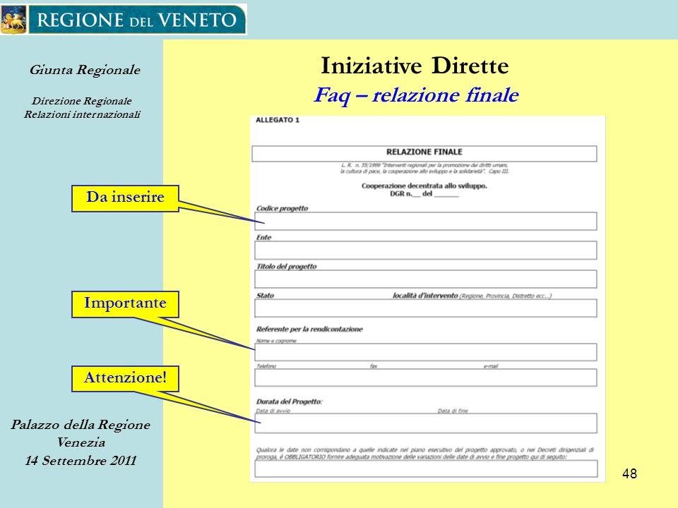 Giunta Regionale Direzione Regionale Relazioni internazionali Palazzo della Regione Venezia 14 Settembre 2011 48 Iniziative Dirette Faq – relazione finale Da inserire Importante Attenzione!