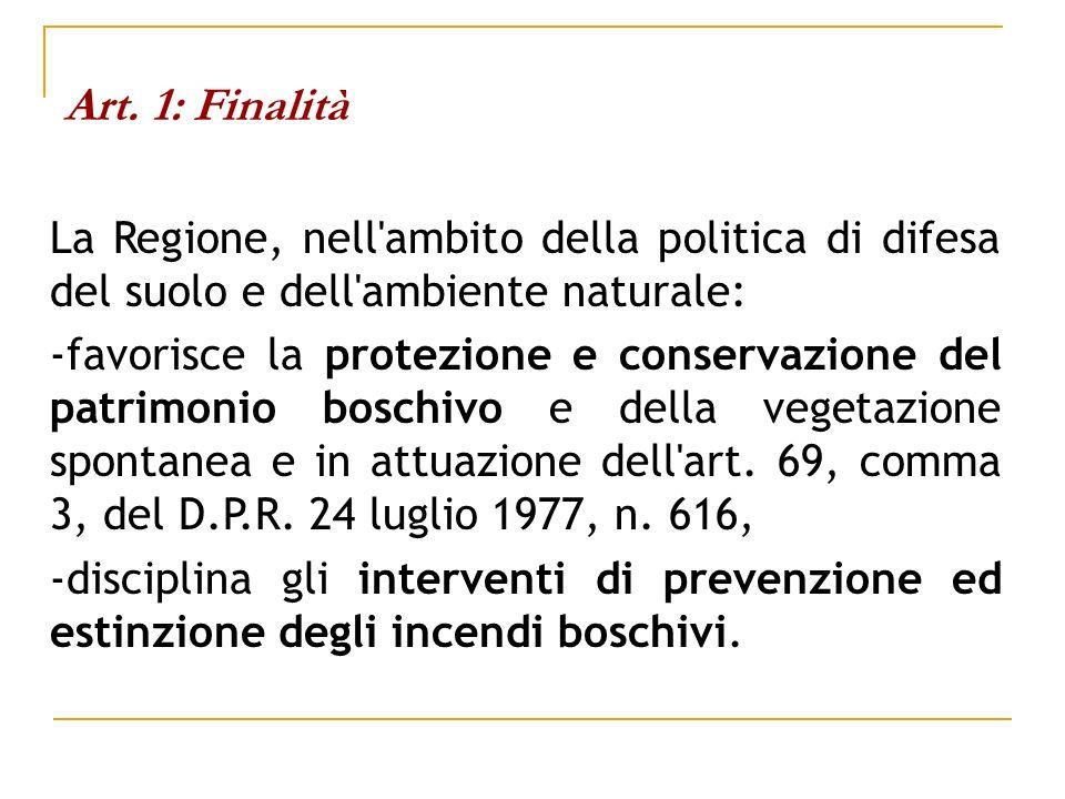Art. 1: Finalità La Regione, nell'ambito della politica di difesa del suolo e dell'ambiente naturale: -favorisce la protezione e conservazione del pat