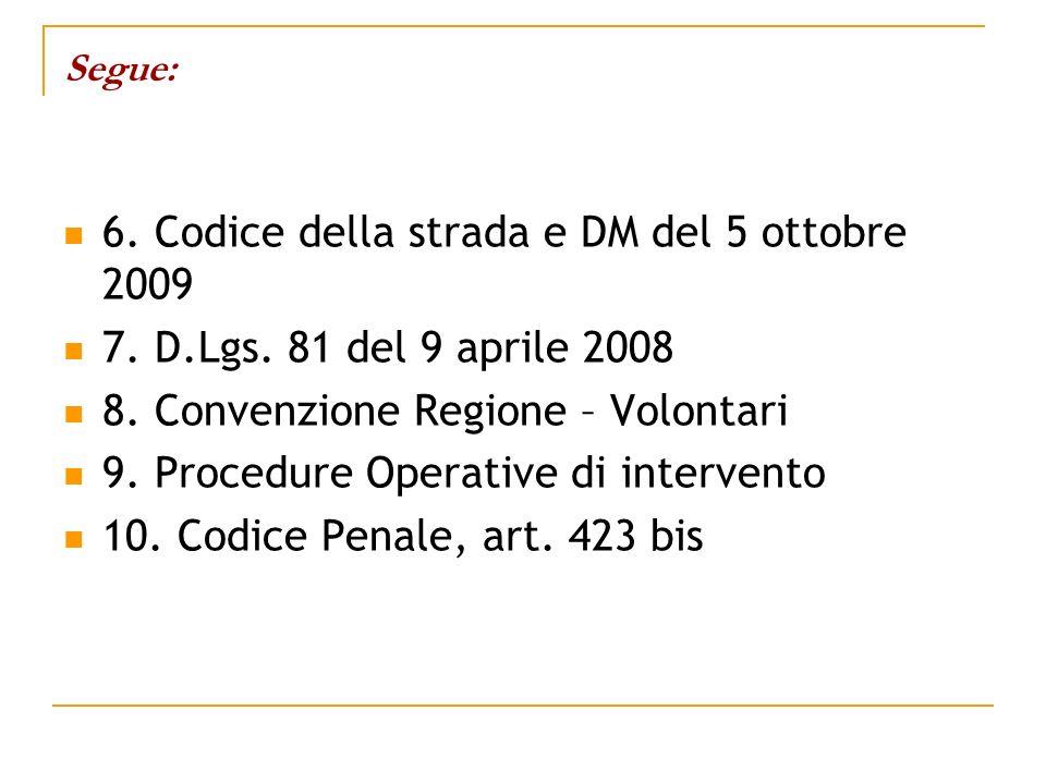 Segue: 6. Codice della strada e DM del 5 ottobre 2009 7. D.Lgs. 81 del 9 aprile 2008 8. Convenzione Regione – Volontari 9. Procedure Operative di inte