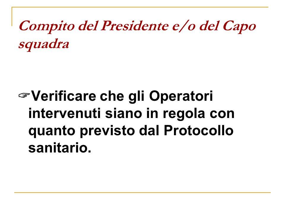 Compito del Presidente e/o del Capo squadra Verificare che gli Operatori intervenuti siano in regola con quanto previsto dal Protocollo sanitario.