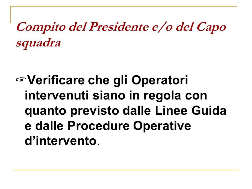 Compito del Presidente e/o del Capo squadra Verificare che gli Operatori intervenuti siano in regola con quanto previsto dalle Linee Guida e dalle Pro