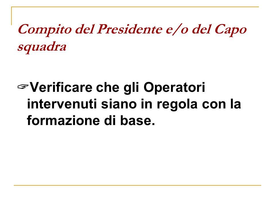 Compito del Presidente e/o del Capo squadra Verificare che gli Operatori intervenuti siano in regola con la formazione di base.