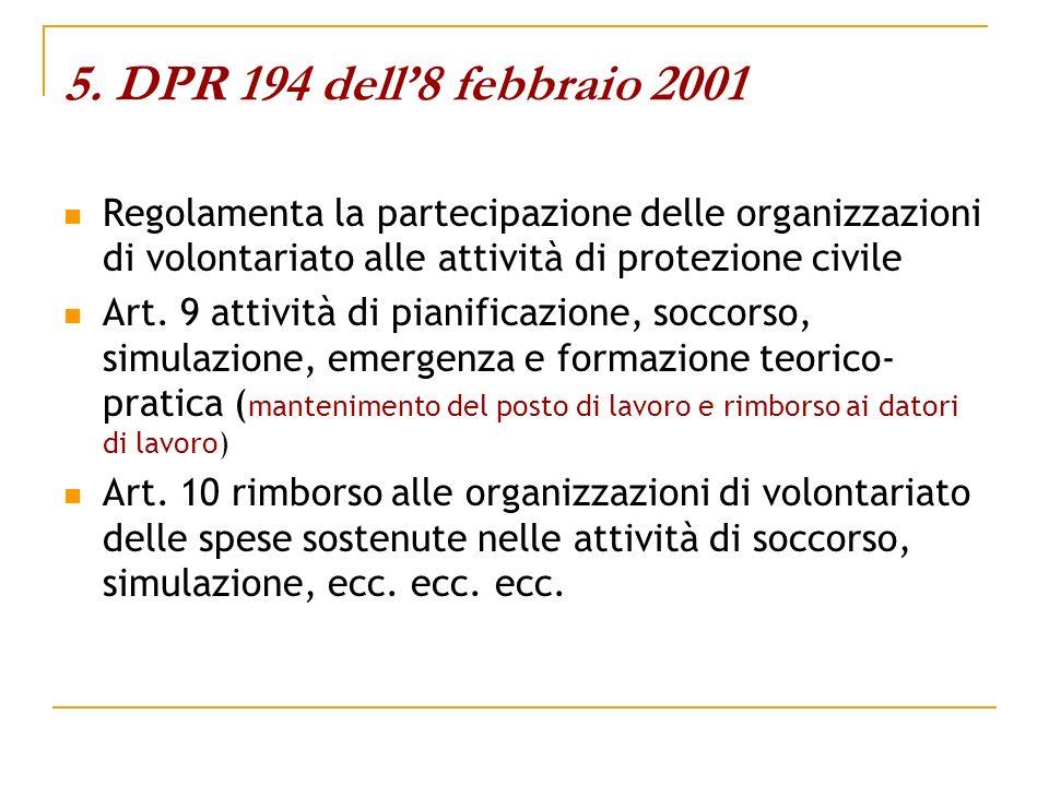 5. DPR 194 dell8 febbraio 2001 Regolamenta la partecipazione delle organizzazioni di volontariato alle attività di protezione civile Art. 9 attività d