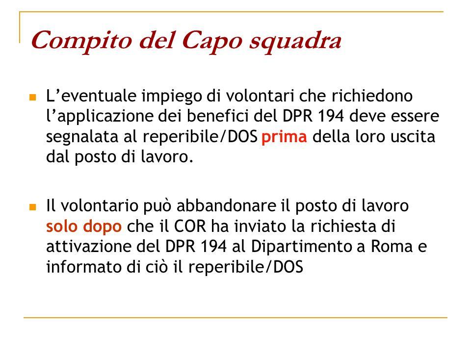 Compito del Capo squadra Leventuale impiego di volontari che richiedono lapplicazione dei benefici del DPR 194 deve essere segnalata al reperibile/DOS