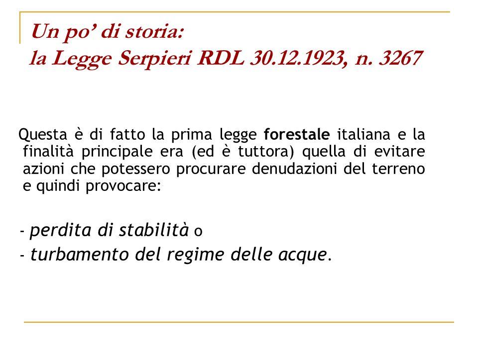 Un po di storia: la Legge Serpieri RDL 30.12.1923, n. 3267 Questa è di fatto la prima legge forestale italiana e la finalità principale era (ed è tutt
