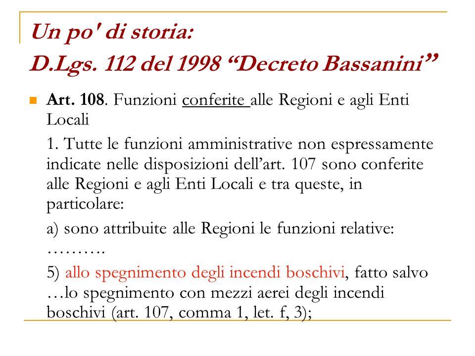 Un po' di storia: D.Lgs. 112 del 1998 Decreto Bassanini Art. 108. Funzioni conferite alle Regioni e agli Enti Locali 1. Tutte le funzioni amministrati