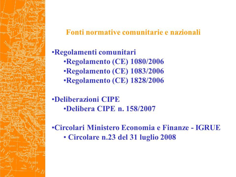 Fonti normative comunitarie e nazionali Regolamenti comunitari Regolamento (CE) 1080/2006 Regolamento (CE) 1083/2006 Regolamento (CE) 1828/2006 Deliberazioni CIPE Delibera CIPE n.