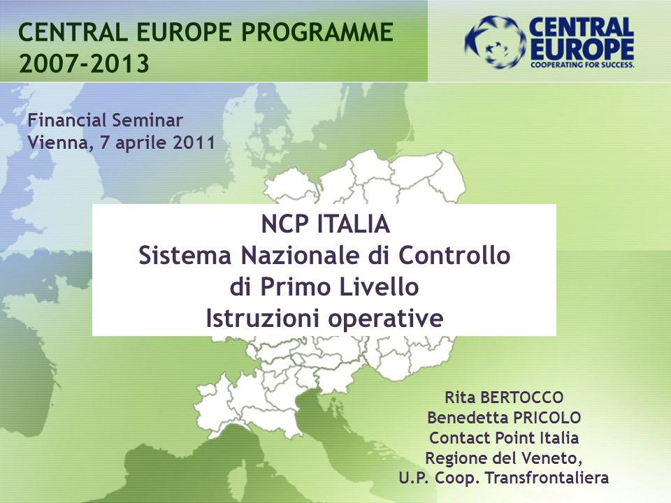 NCP ITALIA Sistema Nazionale di Controllo di Primo Livello Istruzioni operative CENTRAL EUROPE PROGRAMME 2007-2013 Financial Seminar Vienna, 7 aprile