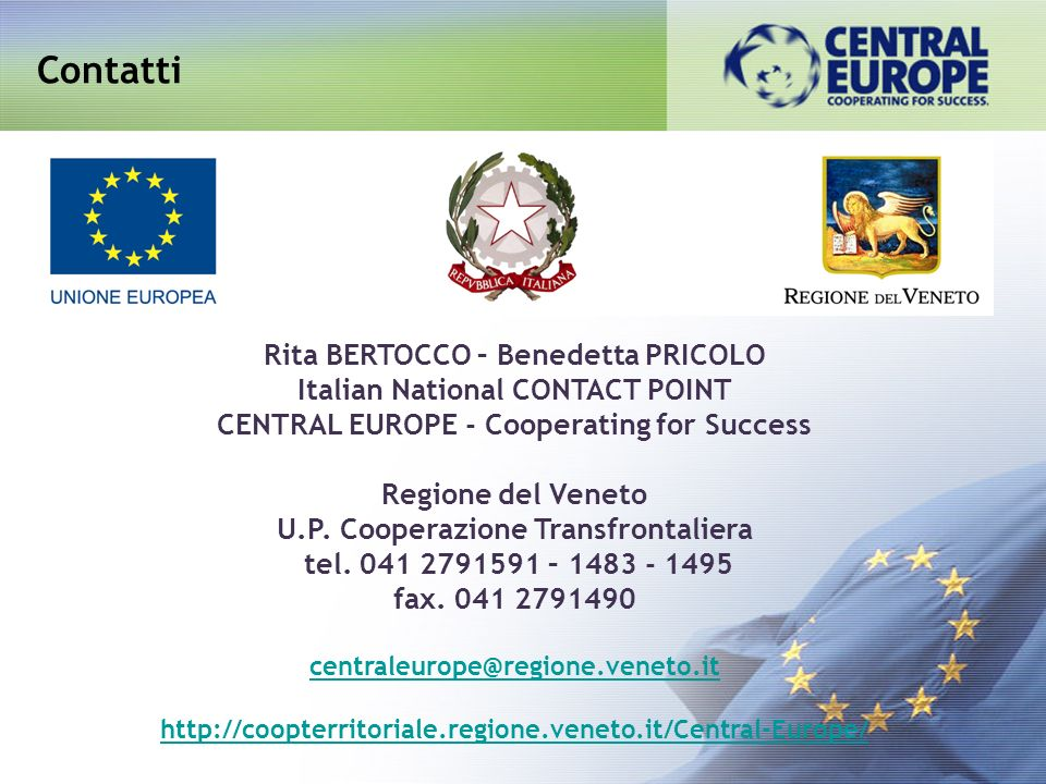 Contatti Rita BERTOCCO – Benedetta PRICOLO Italian National CONTACT POINT CENTRAL EUROPE - Cooperating for Success Regione del Veneto U.P. Cooperazion